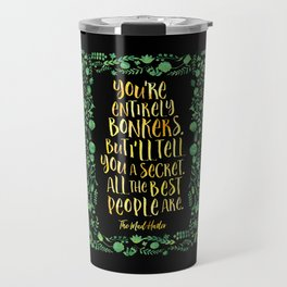 You're entirely bonkers. Alice in Wonderland Travel Mug