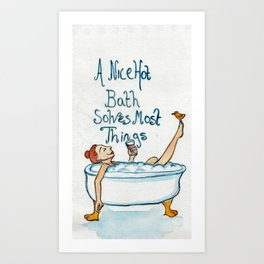 A Nice Hot Bath Solves Most Things Art Print