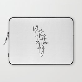 You Me And The Dog, Dog Quote, Dog Art, Love Art, Love Dog Laptop Sleeve