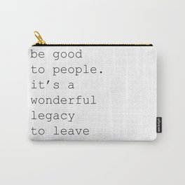 BE GOOD TO PEOPLE Carry-All Pouch