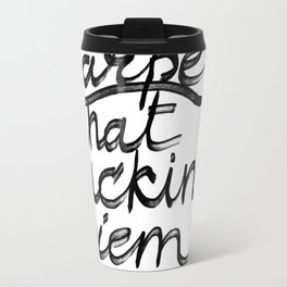 Carpe that fucking die Metal Travel Mug