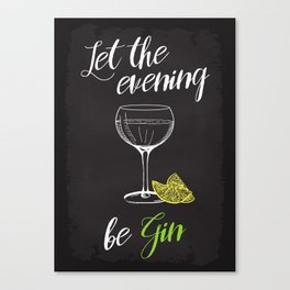 Let the evening be Gin Canvas Print