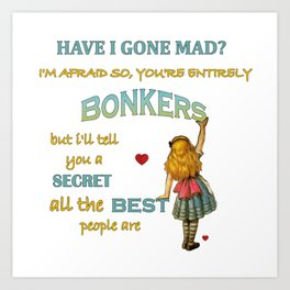 Alice In Wonderland Quote - You're Entirely Bonkers Art Print