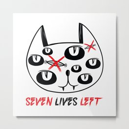 Seven Lives Left Metal Print