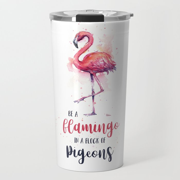 Be a Flamingo in a Flock of Pigeons Watercolor Typography Animals Travel Mug