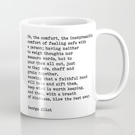 Oh The Comfort Of Feeling Safe With A Person, George Eliot Quote Coffee Mug