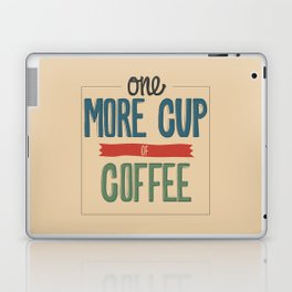One More Cup of Coffee Laptop & iPad Skin