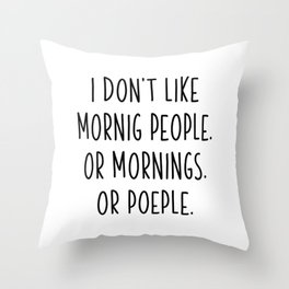 I Do not Like Morning People Or Mornings Or People Throw Pillow