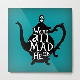 """We're all MAD here"" - Alice in Wonderland - Teapot - 'Alice Blue' Metal Print"