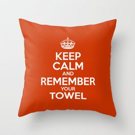 Keep Calm and Remember your Towel Throw Pillow