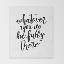 Whatever You Do Be Fully There Throw Blanket