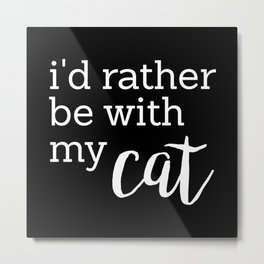 I'd rather be with my cat Metal Print