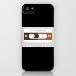 Was He Slow? iPhone Case