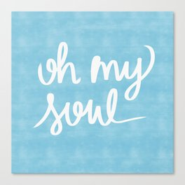 Oh My Soul on Blue Canvas Print