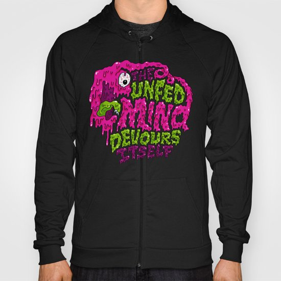 The unfed mind devours itself. Hoody