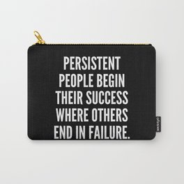 Persistent people begin their success where others end in failure Carry-All Pouch