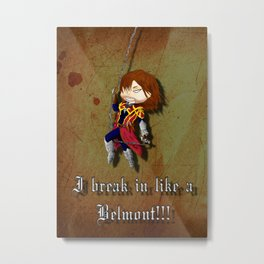 I break in like a belmont!!! Metal Print