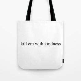 #KillEmWithKindness Tote Bag