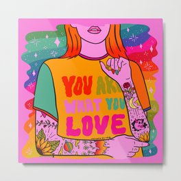 You Are What You Love Metal Print