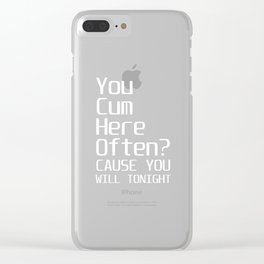 You Cum Here Often Cause You will Tonight T-Shirt Clear iPhone Case