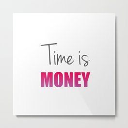Time is money- Old English proverb to show the value of time Metal Print