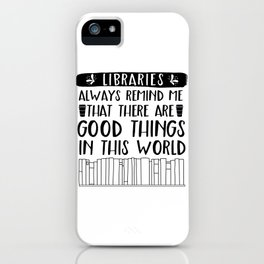 Libraries Always Remind Me That There is Good in this World iPhone Case