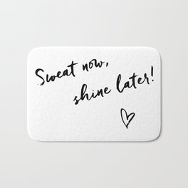 Sweat now, shine later Bath Mat