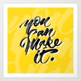 You can make it. Art Print