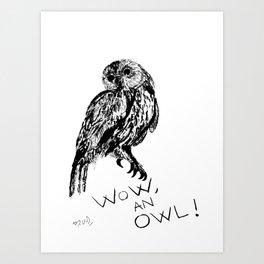 Wow, an owl! Art Print