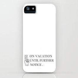 On Vacation Until Further Notice iPhone Case