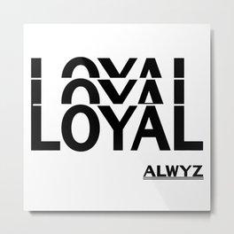 Loyalty Always Loyal Friend Friendship Gift Metal Print