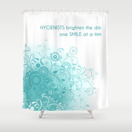 HYGIENISTS brighten the day one SMILE at at time Shower Curtain