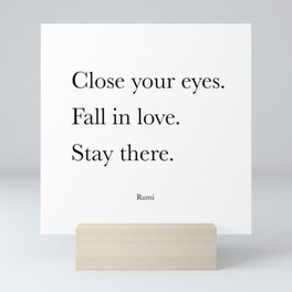 Close your eyes. Fall in love.  Stay there. - Rumi Mini Art Print