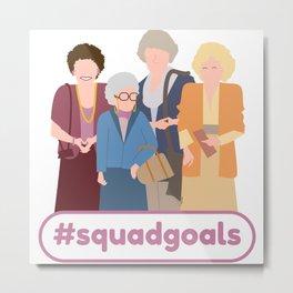 Squad Goals (Golden Girls Inspired) Metal Print