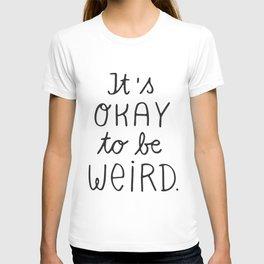 it's okay to be weird T-Shirt