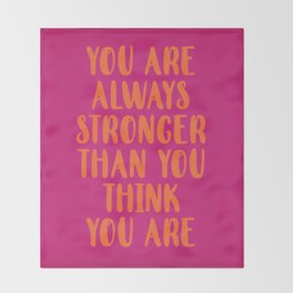 You Are Always Stronger Than You Think You Are Throw Blanket