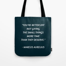 Stoic Inspiration - Marcus Aurelius - not giving the small things more time than they deserve Tote Bag