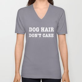 Dog Hair Don't Care Unisex V-Neck