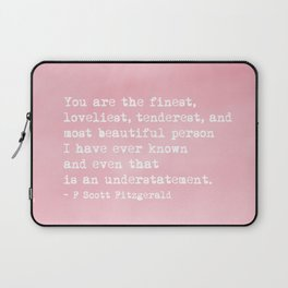 The finest, loveliest, tenderest and most beautiful person Laptop Sleeve