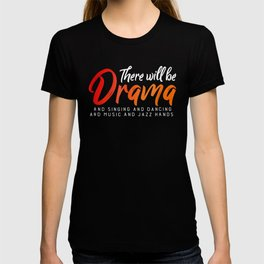 There Will Be Drama Singing Dancing Jazz Hands T-Shirt T-shirt