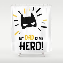 My Dad is my Hero! Shower Curtain
