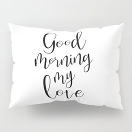 Good Morning My Love - black on white #love #decor #valentines Pillow Sham
