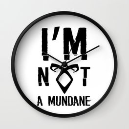 I'm not a mundane Wall Clock