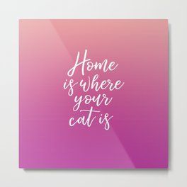 Home is Where Your Cat Is - Sunset Metal Print