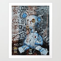 NO ONE ELSE CAN DO IT FOR YOU Art Print