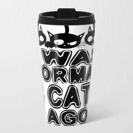 I was normal 3 ats Ago Metal Travel Mug
