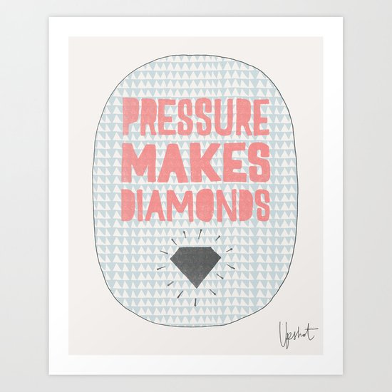 Pressure Makes Diamonds Art Print