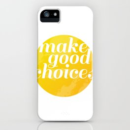 Make Good Choices iPhone Case