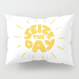 Seize the day Pillow Sham