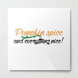 Pumpkin Spice and Everything Nice Metal Print